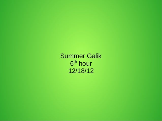 Summer Galik   6th hour  12/18/12