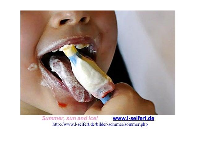 Summer, sun and ice! www.l-seifert.dehttp://www.l-seifert.de/bilder-sommer/sommer.php