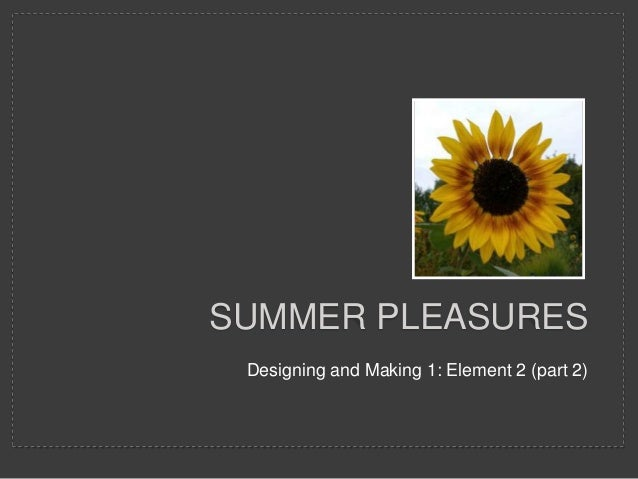 Designing and Making 1: Element 2 (part 2) SUMMER PLEASURES