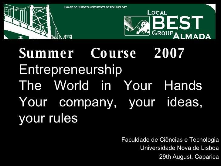 Summer Course 2007   Entrepreneurship The World in Your Hands Your company, your ideas, your rules   Faculdade de Ciências...