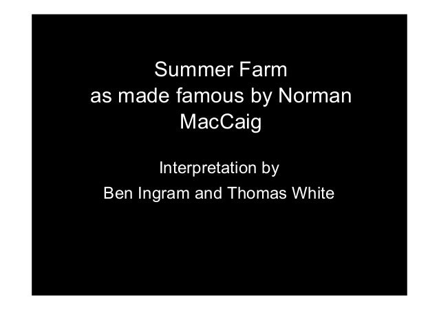 summer farm by norman maccaig Norman maccaig summer farm 786 robert pinsky from the childhood of  jesus 794 edmund spenser hornamoretti 800 william shakespeare from.