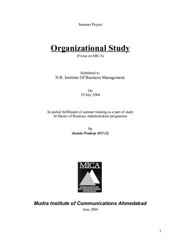 Summer Project Organizational Study (Focus on MICA) Submitted to N.R. Institute Of Business Management. On 19 July 2004 In...