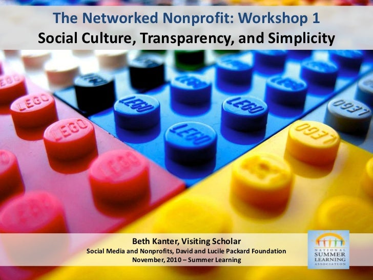 The Networked Nonprofit: Workshop 1Social Culture, Transparency, and Simplicity<br />Beth Kanter, Visiting ScholarSocial M...