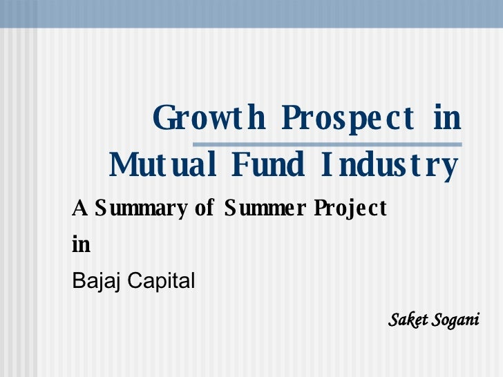 Growth Prospect in Mutual Fund Industry A Summary of Summer Project  in   Bajaj Capital Saket Sogani