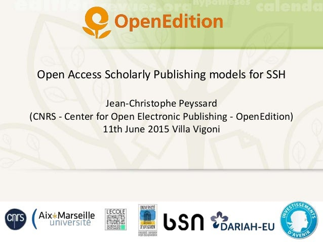 Open Access Scholarly Publishing models for SSH Jean-Christophe Peyssard (CNRS - Center for Open Electronic Publishing - O...