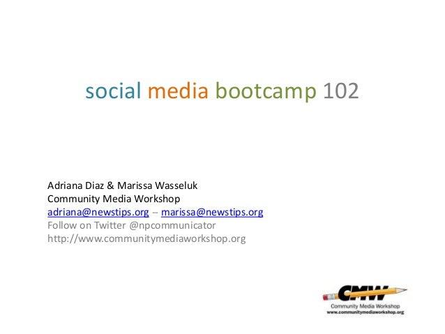 Adriana Diaz & Marissa Wasseluk Community Media Workshop adriana@newstips.org -- marissa@newstips.org Follow on Twitter @n...