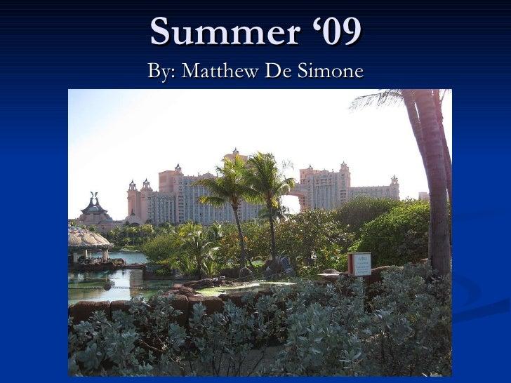 Summer '09 By: Matthew De Simone