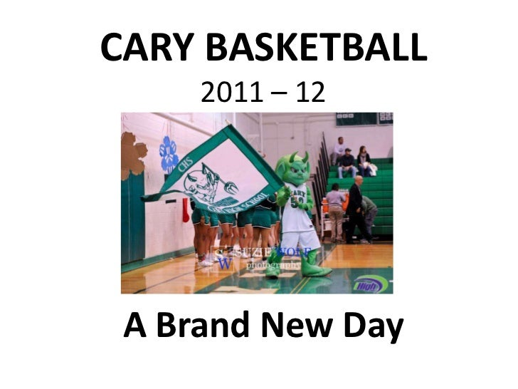 CARY BASKETBALL     2011 – 12 A Brand New Day