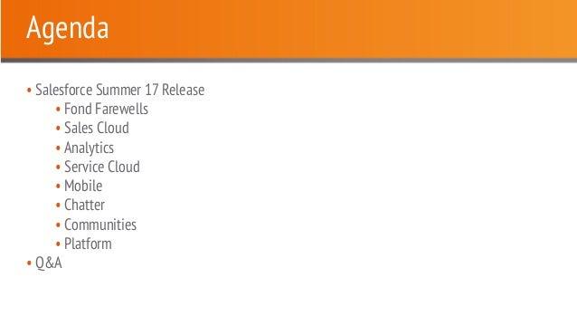 Agenda • Salesforce Summer 17 Release • Fond Farewells • Sales Cloud • Analytics • Service Cloud • Mobile • Chatter • Comm...