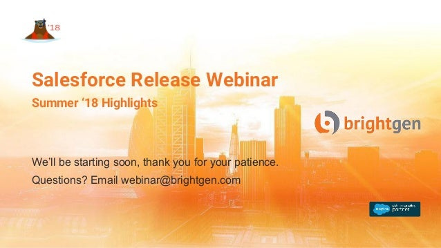 We'll be starting soon, thank you for your patience. Questions? Email webinar@brightgen.com Salesforce Release Webinar Sum...