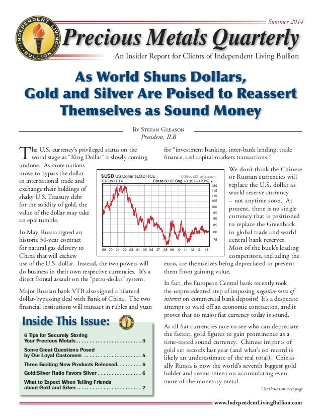 Precious Metals Quarterly  Summer 2014  An Insider Report for Clients of Independent Living Bullion  As World Shuns Dollar...