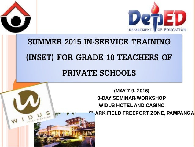 SUMMER 2015 IN-SERVICE TRAINING (INSET) FOR GRADE 10 TEACHERS OF PRIVATE SCHOOLS (MAY 7-9, 2015) 3-DAY SEMINAR/WORKSHOP WI...
