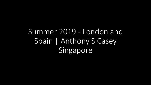 Summer 2019 - London and Spain | Anthony S Casey Singapore