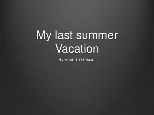 My last summer  Vacation  By Enric To Gassiot
