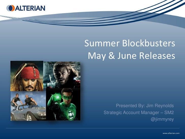 Summer Blockbusters May & June Releases          Presented By: Jim Reynolds    Strategic Account Manager – SM2            ...