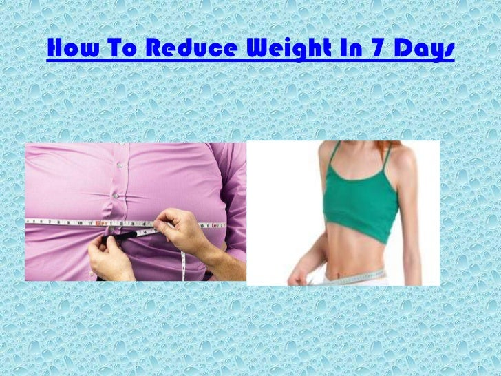 How To Reduce Weight In 7 Days<br />