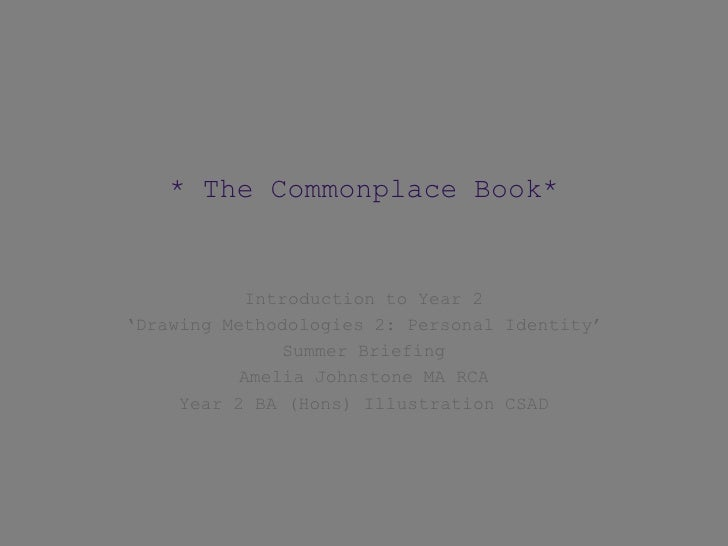 * The Commonplace Book*           Introduction to Year 2'Drawing Methodologies 2: Personal Identity'               Summer ...