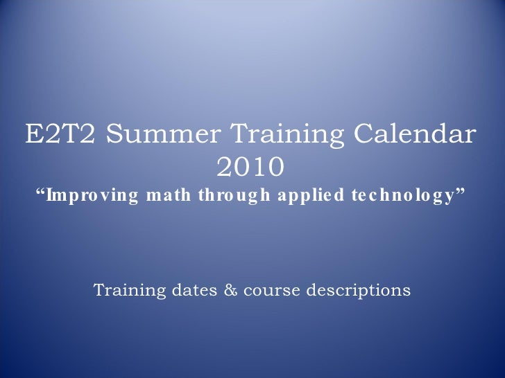 "E2T2 Summer Training Calendar 2010 ""Improving math through applied technology"" Training dates & course descriptions"