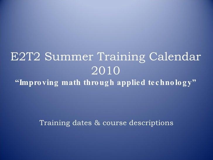 "E2T2 Summer Training Calendar 2010 ""Improving math through applied technology"" Training dates & course descriptions"