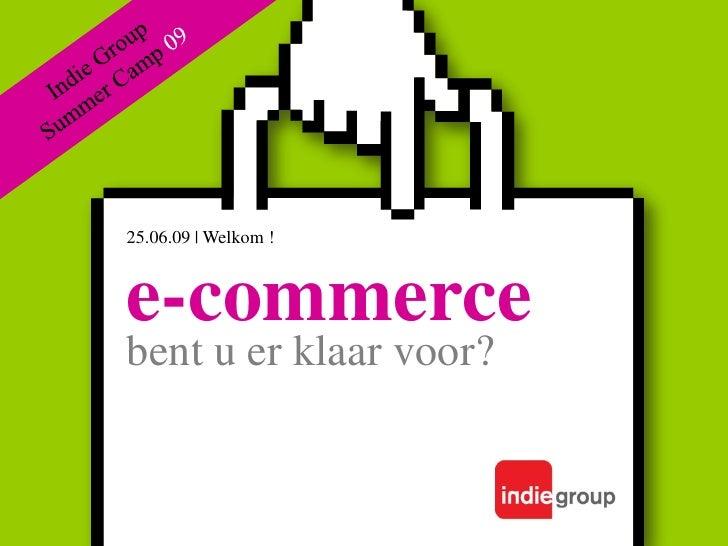 Indie Group Summer Camp 09<br />25.06.09   Welkom !<br />e-commerce<br />bent u er klaar voor?<br />