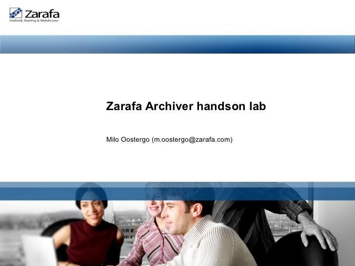 <ul>Zarafa Archiver handson lab Milo Oostergo (m.oostergo@zarafa.com) </ul>