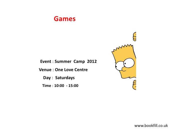 GamesEvent : Summer Camp 2012Venue : One Love Centre  Day : Saturdays Time : 10:00 - 15:00                           www.b...