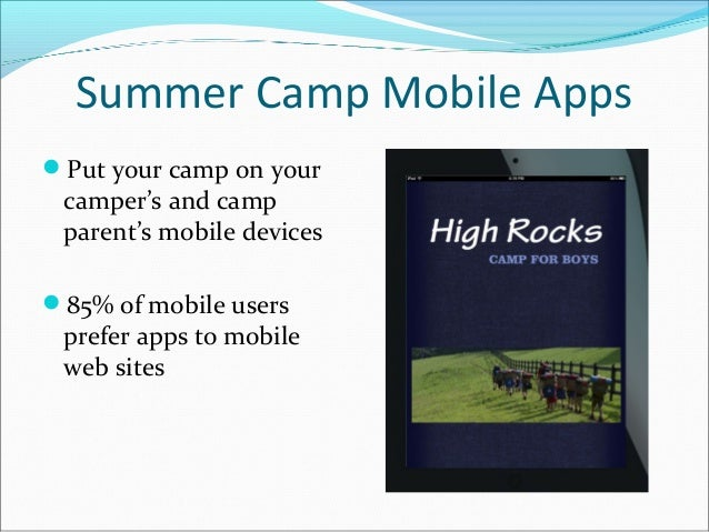 Summer Camp Mobile AppsPut your camp on your camper's and camp parent's mobile devices85% of mobile users prefer apps to...