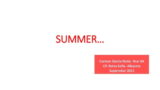 SUMMER… Carmen García Nieto. Year 6A CP. Reina Sofía. Albacete September 2015