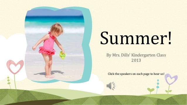 Summer! By Mrs. Dills' Kindergarten Class 2013 Click the speakers on each page to hear us!