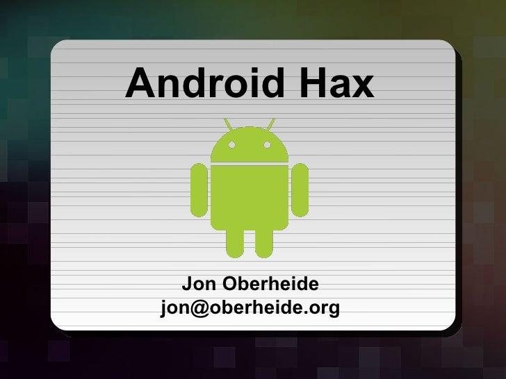 Android Hax        Jon Oberheide   jon@oberheide.org   Jon Oberheide - Android Hax - SummerCon 2010   Slide # 1