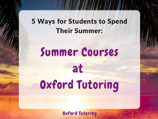 5WaysforStudentstoSpend TheirSummer: Oxford Tutoring Summer Courses at Oxford Tutoring