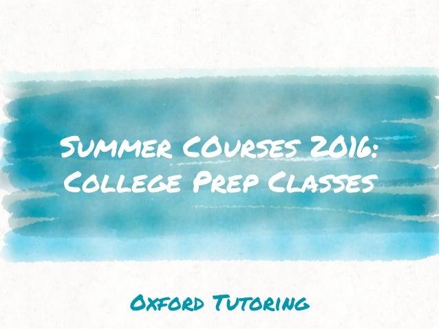 Summer COurses 2016: College Prep Classes Oxford Tutoring
