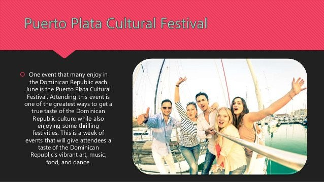  One event that many enjoy in the Dominican Republic each June is the Puerto Plata Cultural Festival. Attending this even...