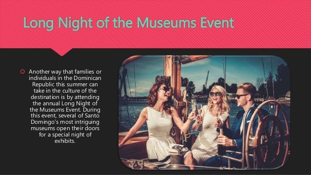 Long Night of the Museums Event  Another way that families or individuals in the Dominican Republic this summer can take ...