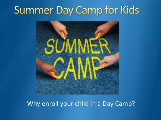 Why enroll your child in a Day Camp?