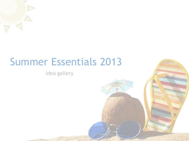 Idea gallerySummer Essentials 2013