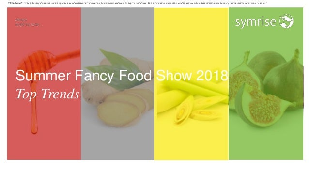 """Summer Fancy Food Show 2018 Top Trends DISCLAIMER: """"The following document contains protected and confidential information..."""