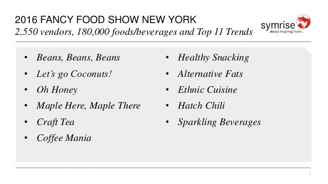 1 2016 FANCY FOOD SHOW NEW YORK 2,550 vendors, 180,000 foods/beverages and Top 11 Trends • Beans, Beans, Beans • Let's go ...