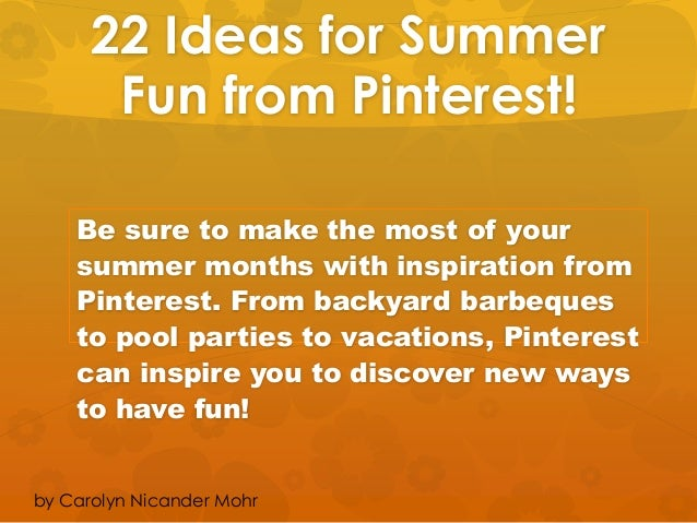 22 Ideas for Summer Fun from Pinterest! Be sure to make the most of your summer months with inspiration from Pinterest. Fr...
