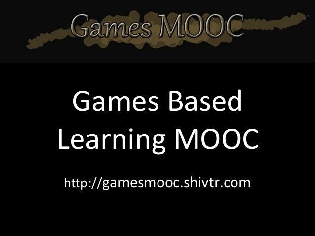 Games Based Learning MOOC http://gamesmooc.shivtr.com