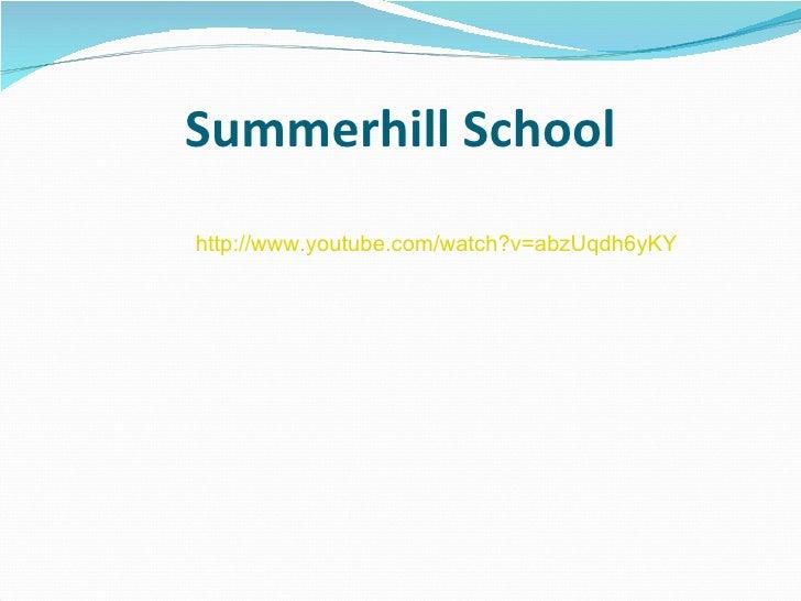 Summerhill School http://www.youtube.com/watch?v=abzUqdh6yKY