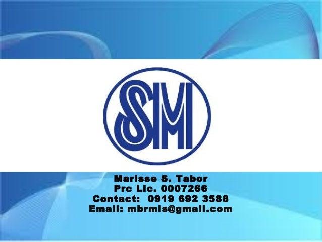 Marisse S. Tabor Prc Lic. 0007266 Contact: 0919 692 3588 Email: mbrmls@gmail.com