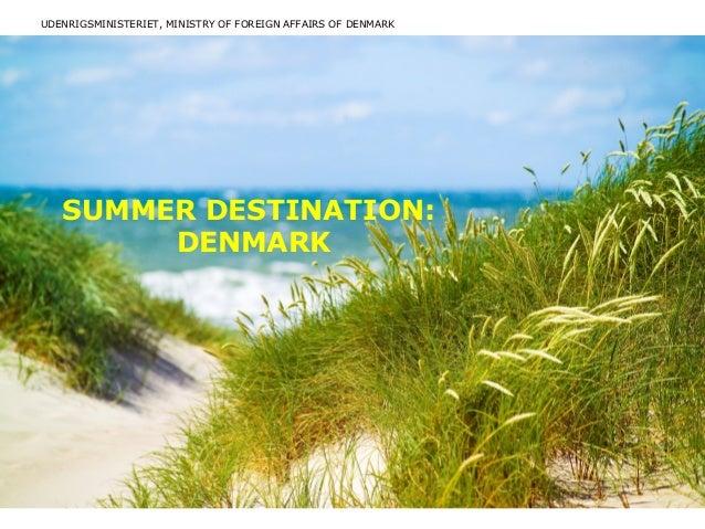 UDENRIGSMINISTERIET, MINISTRY OF FOREIGN AFFAIRS OF DENMARK SUMMER DESTINATION: DENMARK