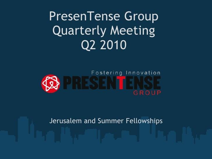 PresenTense Group Quarterly Meeting Q2 2010 Jerusalem and Summer Fellowships