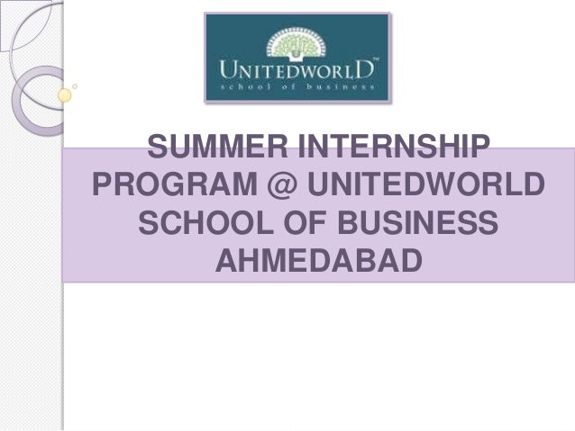 SUMMER INTERNSHIPPROGRAM @ UNITEDWORLDSCHOOL OF BUSINESSAHMEDABAD