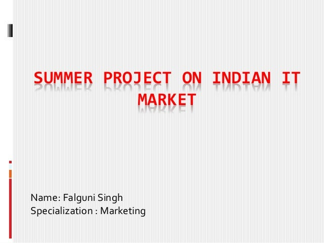 SUMMER PROJECT ON INDIAN IT MARKET Name: Falguni Singh Specialization : Marketing