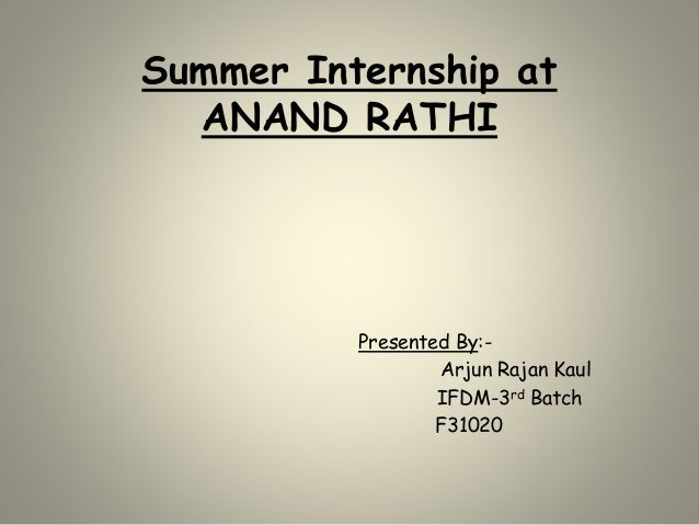 Summer Internship at ANAND RATHI Presented By:- Arjun Rajan Kaul IFDM-3rd Batch F31020