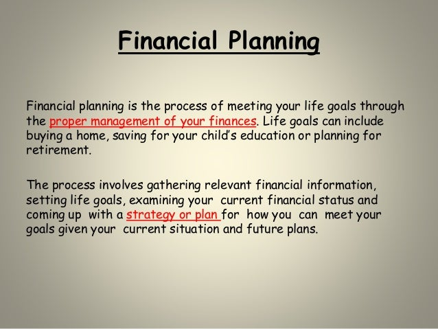 Financial Planning Financial planning is the process of meeting your life goals through the proper management of your fina...