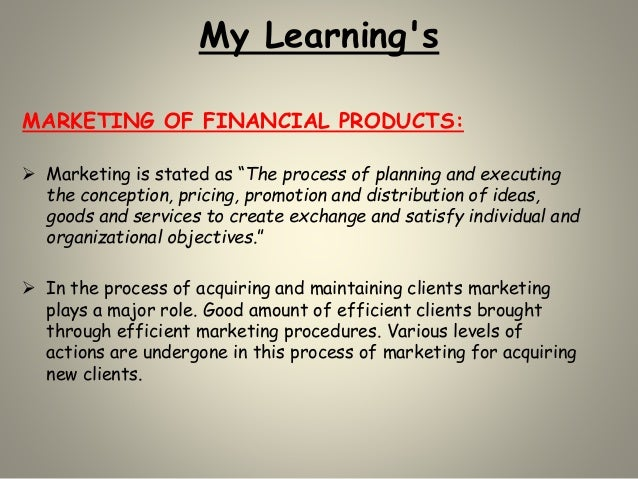 """My Learning's MARKETING OF FINANCIAL PRODUCTS:  Marketing is stated as """"The process of planning and executing the concept..."""