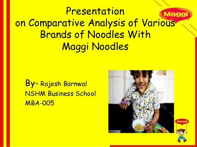 Presentation on Comparative Analysis of Various Brands of Noodles With Maggi Noodles By- Rajesh Barnwal NSHM Business Scho...